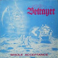 BETRAYER - WHOLE ACCEPTANCE E.P. LP